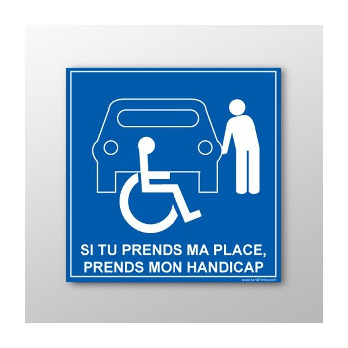 Panneau Signalisation - Si tu prends ma place, tu prends mon handicap