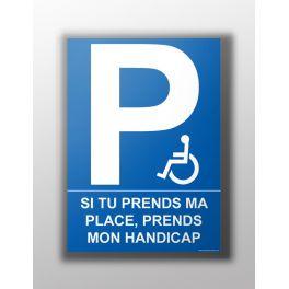 """Panneau """"Si tu prends ma place, prends mon handicap"""""""