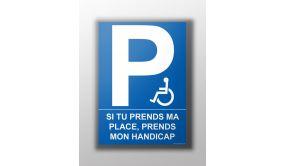 Panneau - Si tu prends ma place, prends mon handicap
